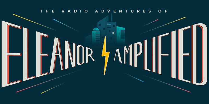 The Radio Adventures of Eleanor Amplified