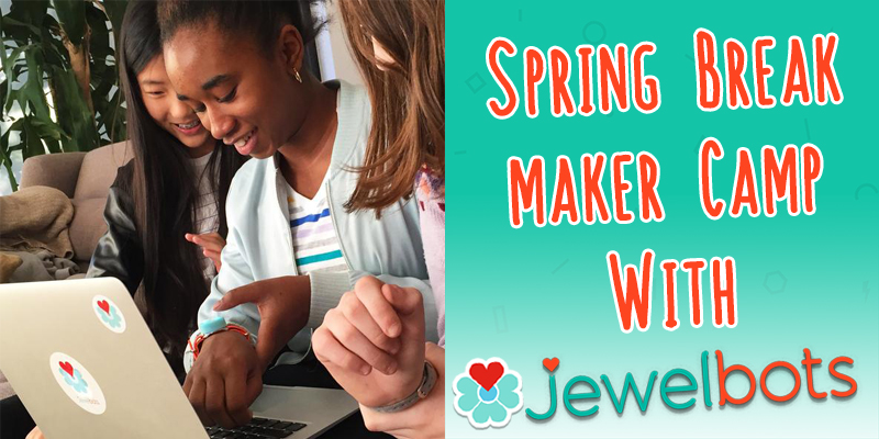 Spring Break Maker Camp with Jewelbots