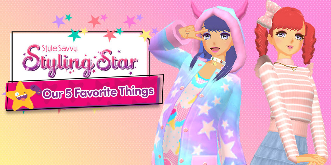 Our 5 Favorite Things About Style Savvy Styling Star