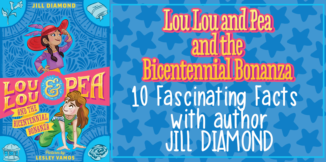 Lou Lou and Pea and the Bicentennial Bonanza - 10 Fantastic Facts with Author Jill Diamond