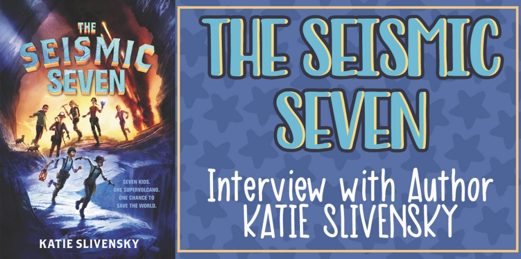 The Seismic Seven - Interview with Author Katie Slivensky