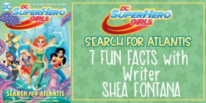 DC Superhero Girls: Search for Atlantis Fun Facts