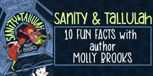10 Fun Facts About Sanity & Tallulah with Author Molly Brooks