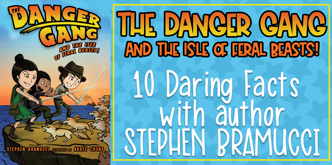 The Danger Gang and the Isle of Feral Beasts Fun Facts with Author Stephen Bramucci