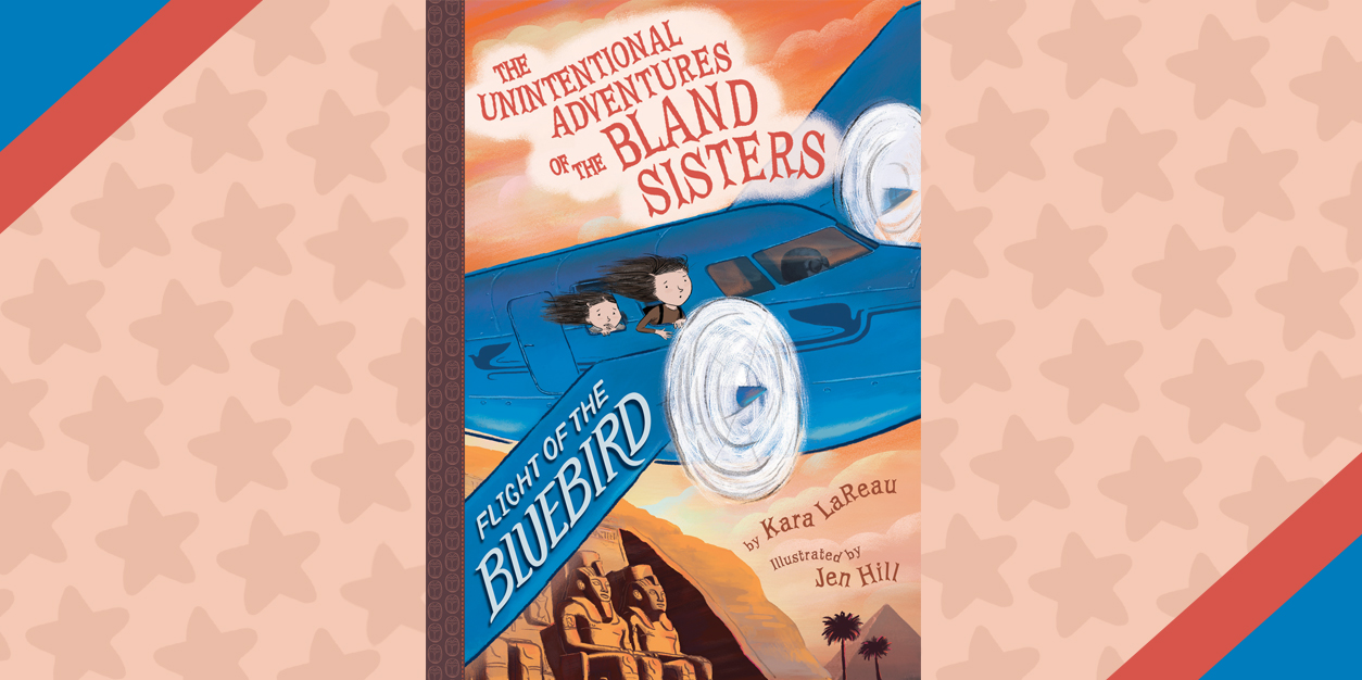 The Unintentional Adventures of the Bland Sisters: Flight of the Bluebird - Interview with Author Kara LaReau