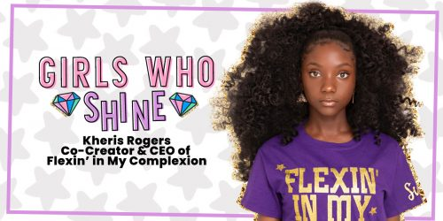 GIRLS WHO SHINE: Kheris Rogers, CEO of Flexin' in My Complexion