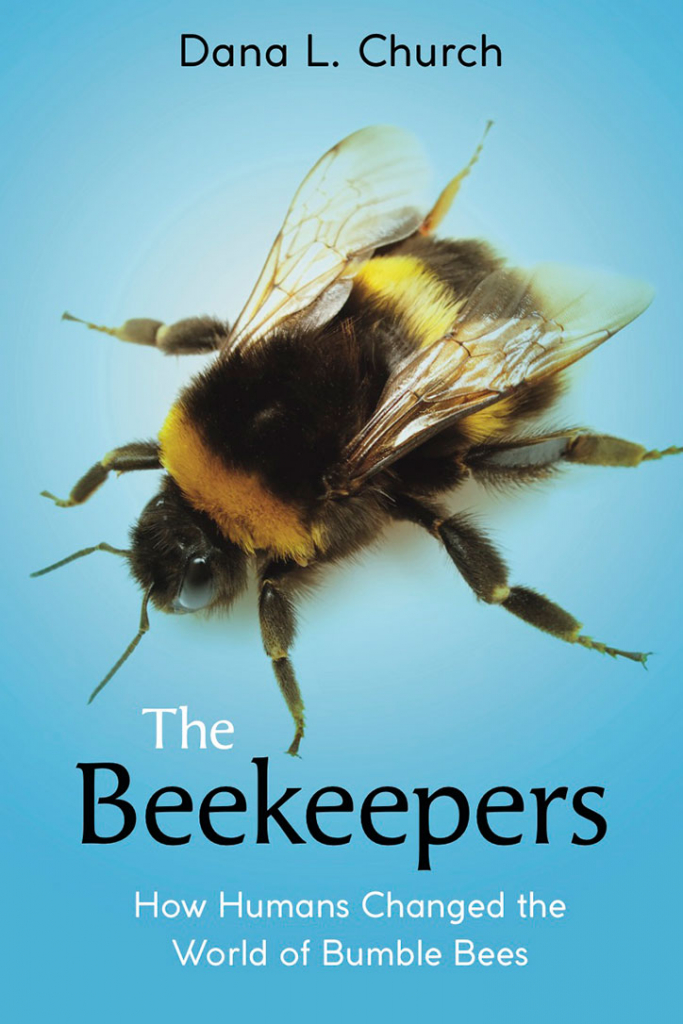 The Beekeepers: How Humans Changed the World of Bumble Bees Book Cover