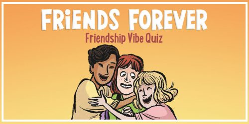 QUIZ: What's Your Friends Forever Friendship Vibe?