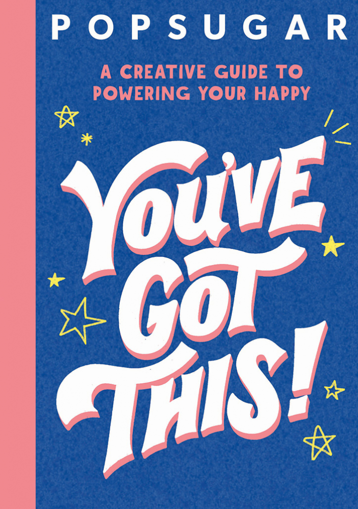 Book Cover for You've Got This: A Creative Guide to Powering Your Happy from POPSUGAR